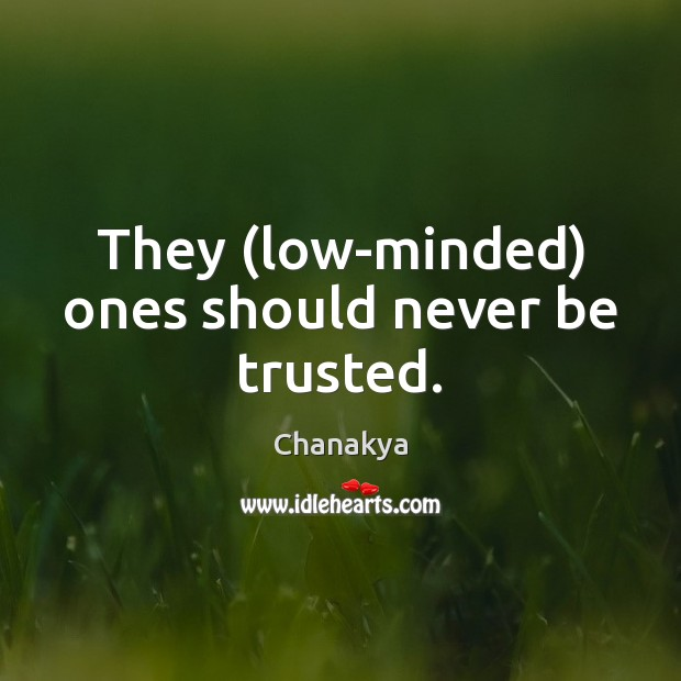 They (low-minded) ones should never be trusted. Image