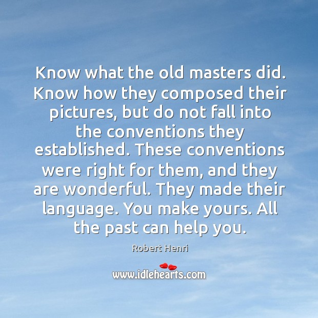 They made their language. You make yours. All the past can help you. Image