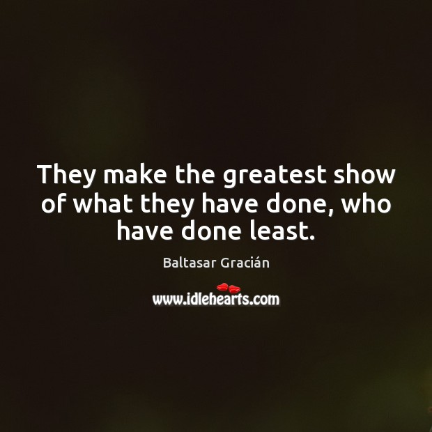 They make the greatest show of what they have done, who have done least. Image