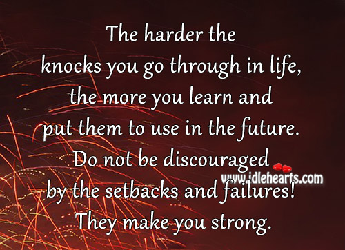 Do Not Be Discouraged By The Setbacks And Failures!