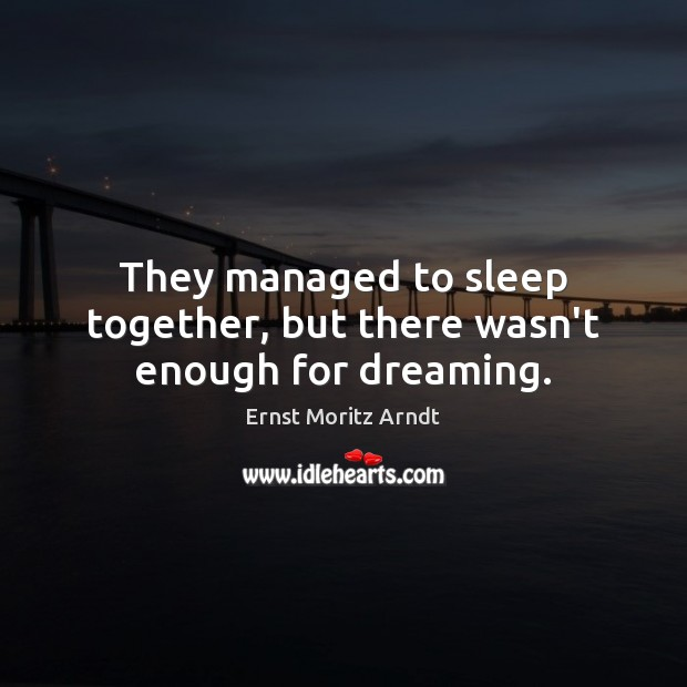 They managed to sleep together, but there wasn't enough for dreaming. Dreaming Quotes Image