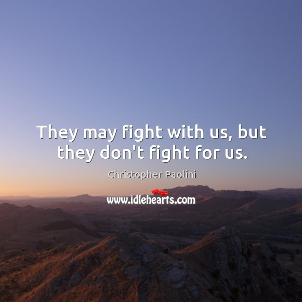 They may fight with us, but they don't fight for us. Image