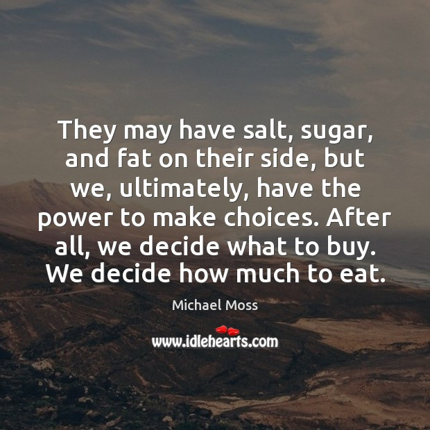 They may have salt, sugar, and fat on their side, but we, Image