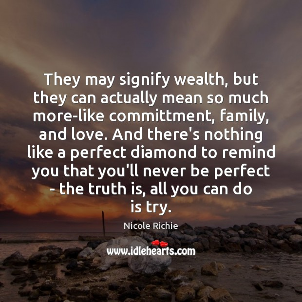 They may signify wealth, but they can actually mean so much more-like Nicole Richie Picture Quote