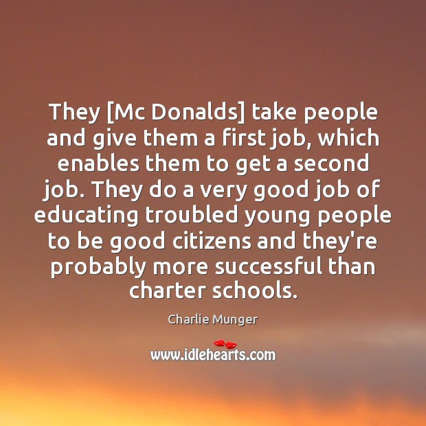 They [Mc Donalds] take people and give them a first job, which Charlie Munger Picture Quote