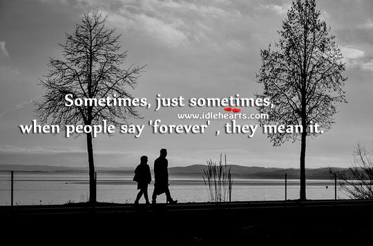 Sometimes, when people say 'forever', they mean it. Image