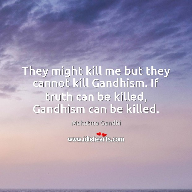 Image, They might kill me but they cannot kill Gandhism. If truth can