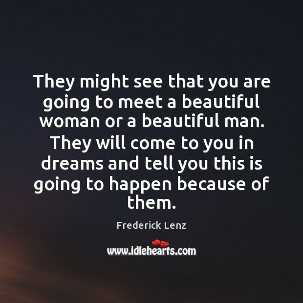 They might see that you are going to meet a beautiful woman Image