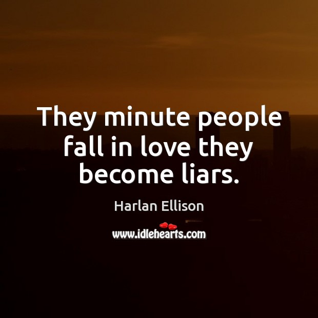 They minute people fall in love they become liars. Image