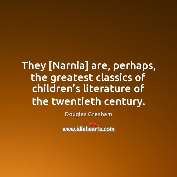 They [Narnia] are, perhaps, the greatest classics of children's literature of Image