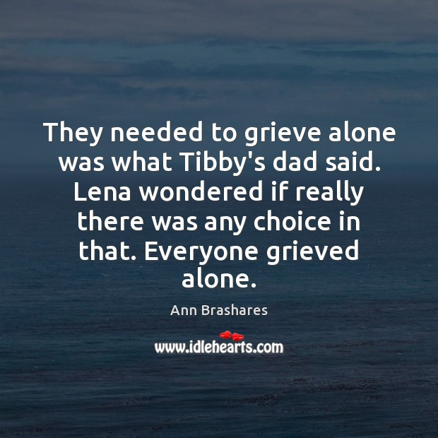 They needed to grieve alone was what Tibby's dad said. Lena wondered Image