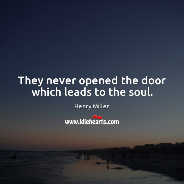They never opened the door which leads to the soul. Image