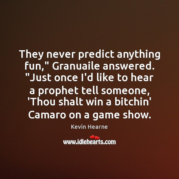 """They never predict anything fun,"""" Granuaile answered. """"Just once I'd like to Kevin Hearne Picture Quote"""
