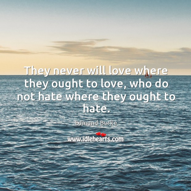 Image, They never will love where they ought to love, who do not hate where they ought to hate.