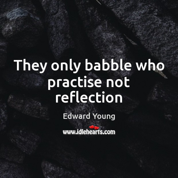 Image, They only babble who practise not reflection