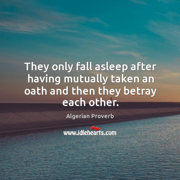 They only fall asleep after having mutually taken an oath and then they betray each other. Algerian Proverbs Image