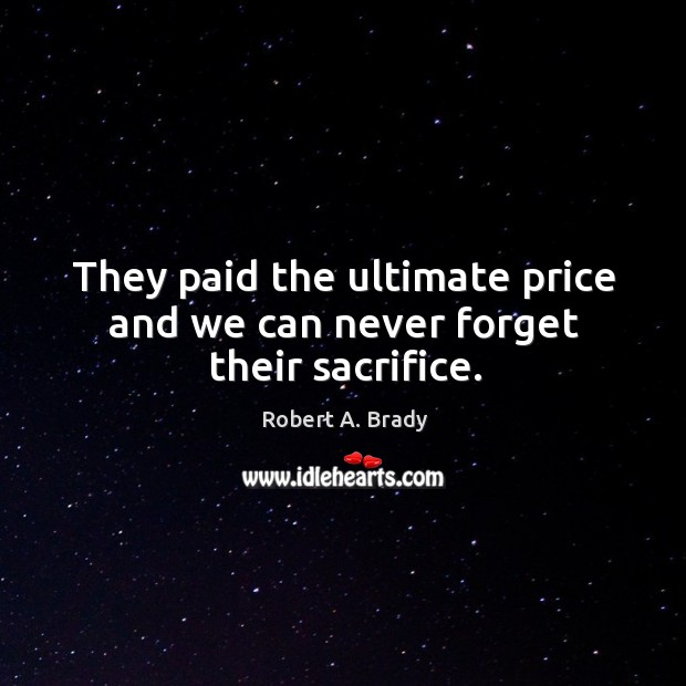 They paid the ultimate price and we can never forget their sacrifice. Image