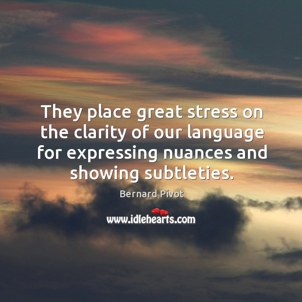 Image, They place great stress on the clarity of our language for expressing nuances and showing subtleties.