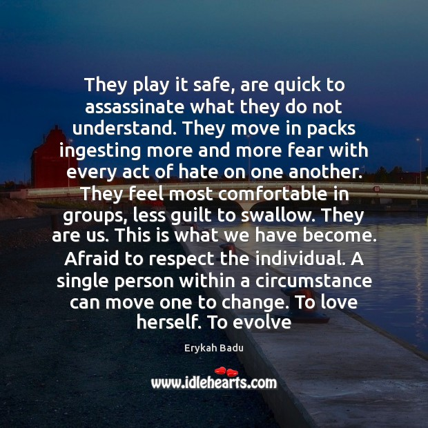 They play it safe, are quick to assassinate what they do not Erykah Badu Picture Quote