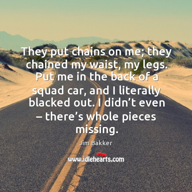 They put chains on me; they chained my waist, my legs. Put me in the back of a squad car Image