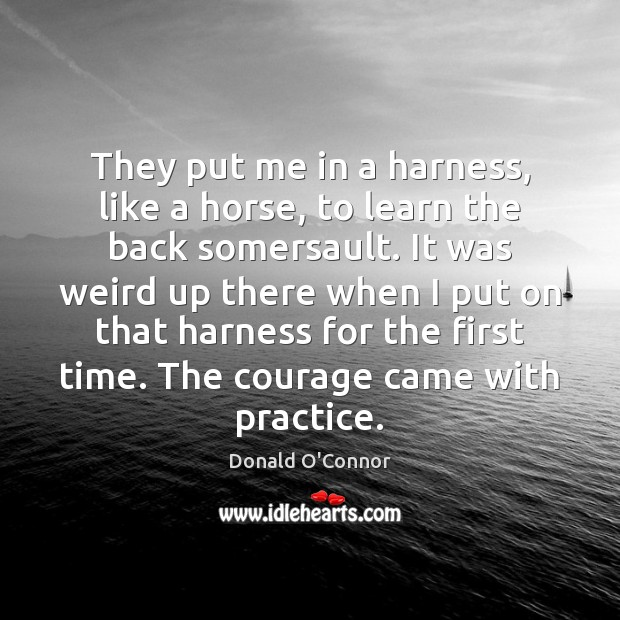They put me in a harness, like a horse, to learn the Donald O'Connor Picture Quote