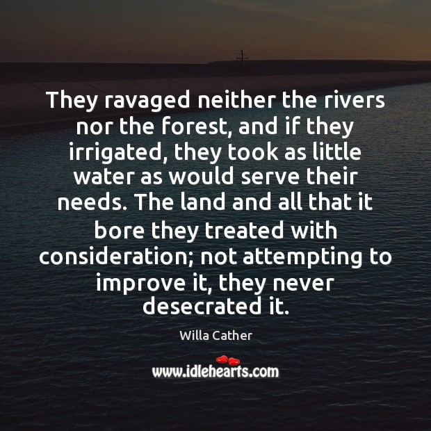 They ravaged neither the rivers nor the forest, and if they irrigated, Image