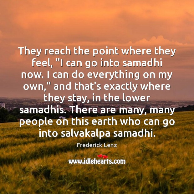 "They reach the point where they feel, ""I can go into samadhi Image"