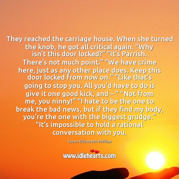 They reached the carriage house. When she turned the knob, he got Image
