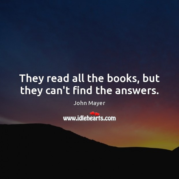 Image, They read all the books, but they can't find the answers.
