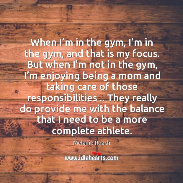 Image, They really do provide me with the balance that I need to be a more complete athlete.