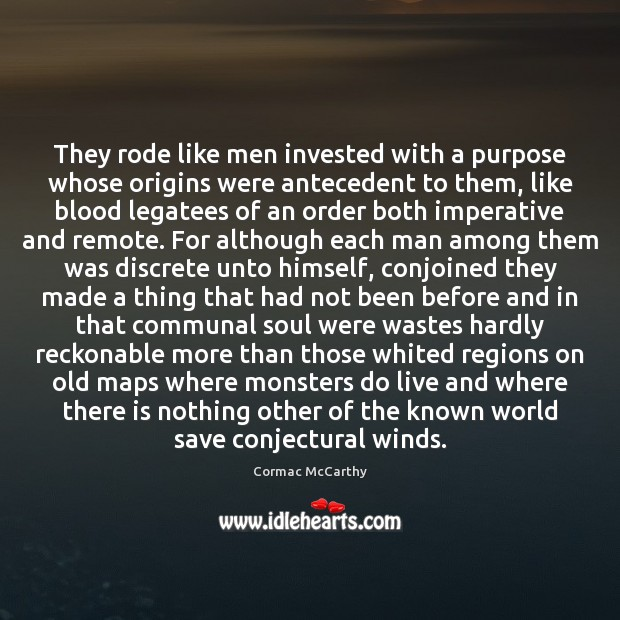 Image, They rode like men invested with a purpose whose origins were antecedent