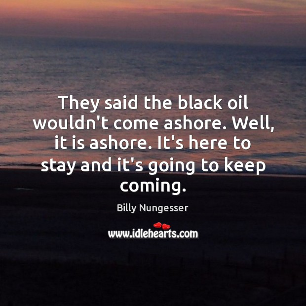 Image, They said the black oil wouldn't come ashore. Well, it is ashore.