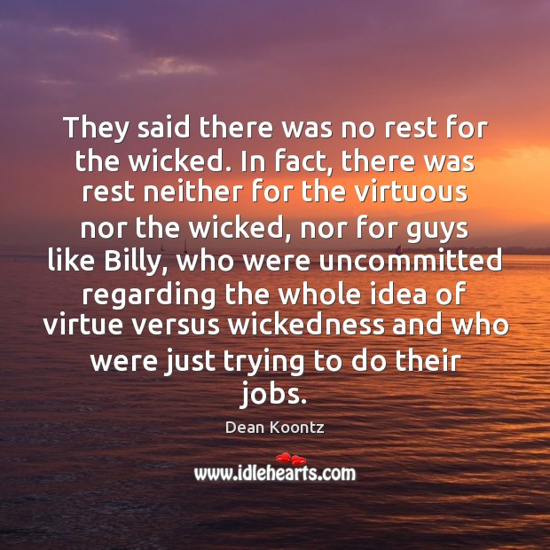 They said there was no rest for the wicked. In fact, there Dean Koontz Picture Quote