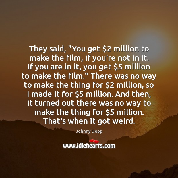 """They said, """"You get $2 million to make the film, if you're not Johnny Depp Picture Quote"""