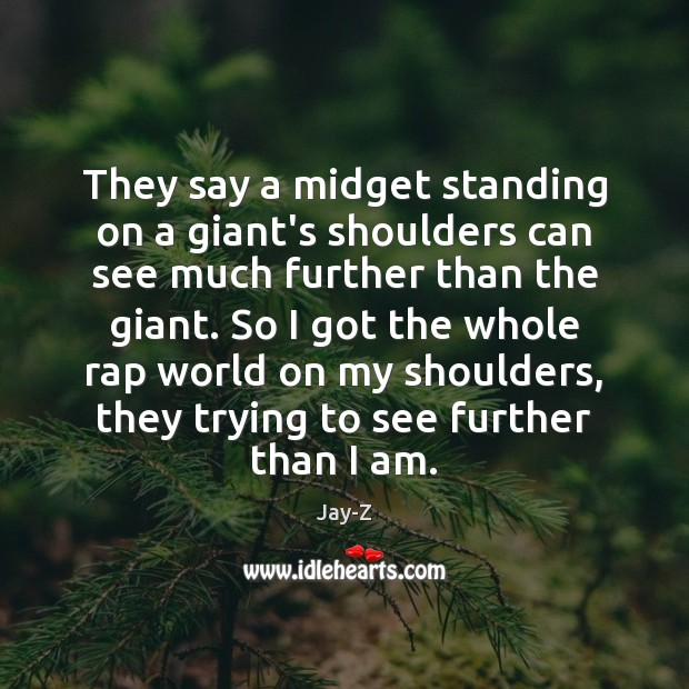 Image, They say a midget standing on a giant's shoulders can see much