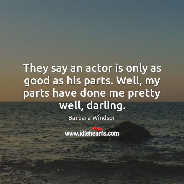 Image, They say an actor is only as good as his parts. Well,