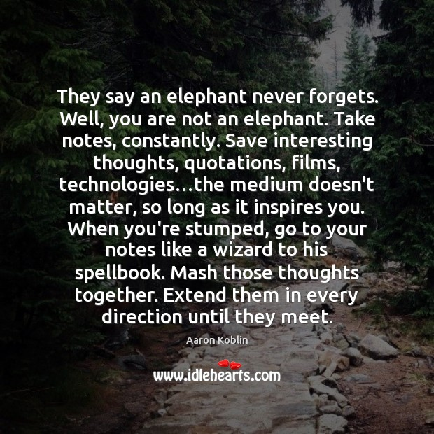 Image, They say an elephant never forgets. Well, you are not an elephant.