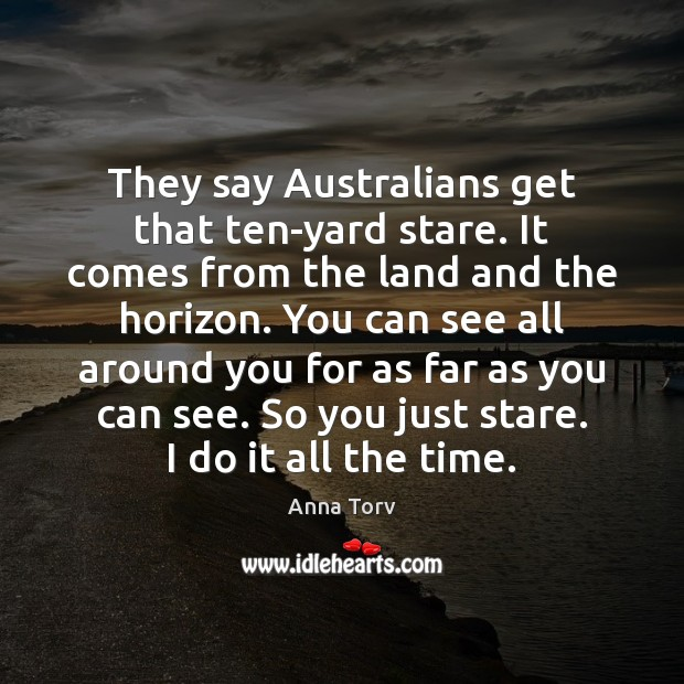 They say Australians get that ten-yard stare. It comes from the land Image