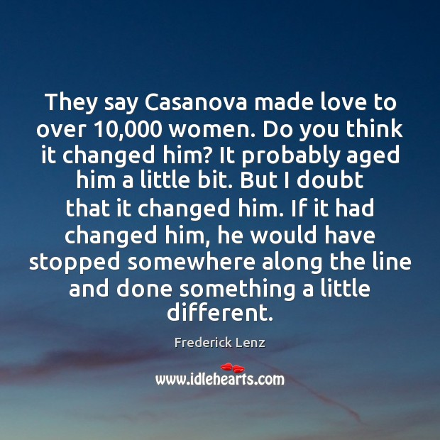 Image, They say Casanova made love to over 10,000 women. Do you think it