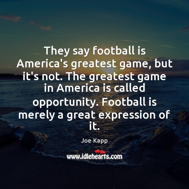 They say football is America's greatest game, but it's not. The greatest Image