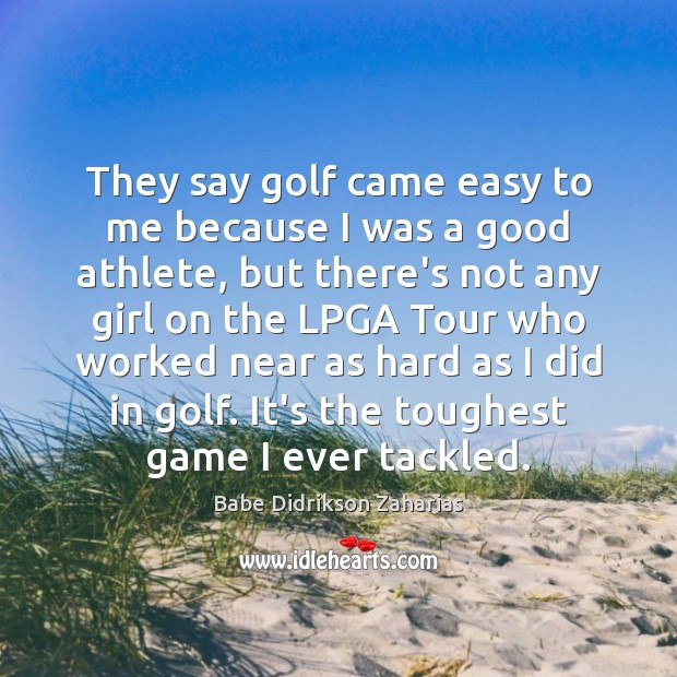 Image, They say golf came easy to me because I was a good