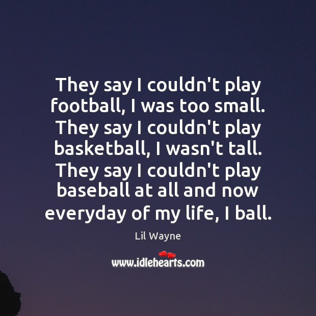 Image, They say I couldn't play football, I was too small. They say