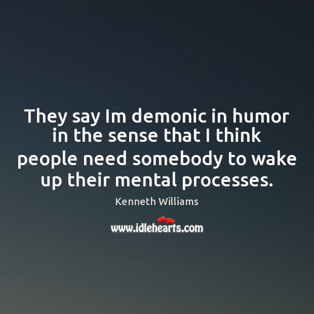They say Im demonic in humor in the sense that I think Image