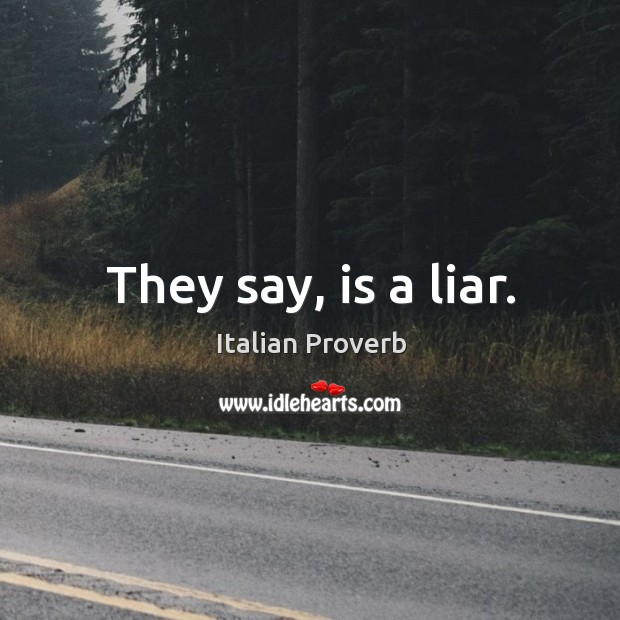 They say, is a liar. Image