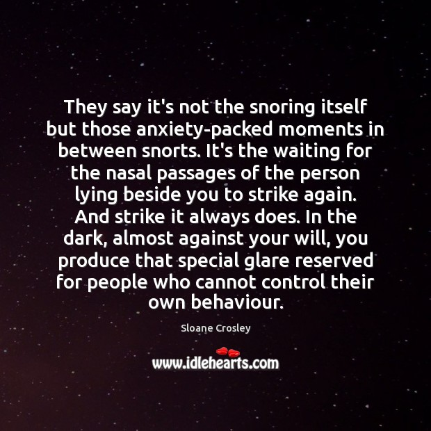 They say it's not the snoring itself but those anxiety-packed moments in Image