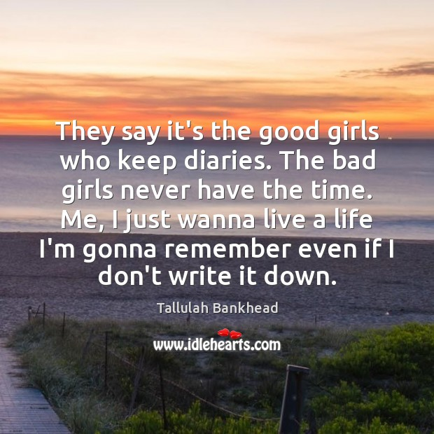 Image, They say it's the good girls who keep diaries. The bad girls