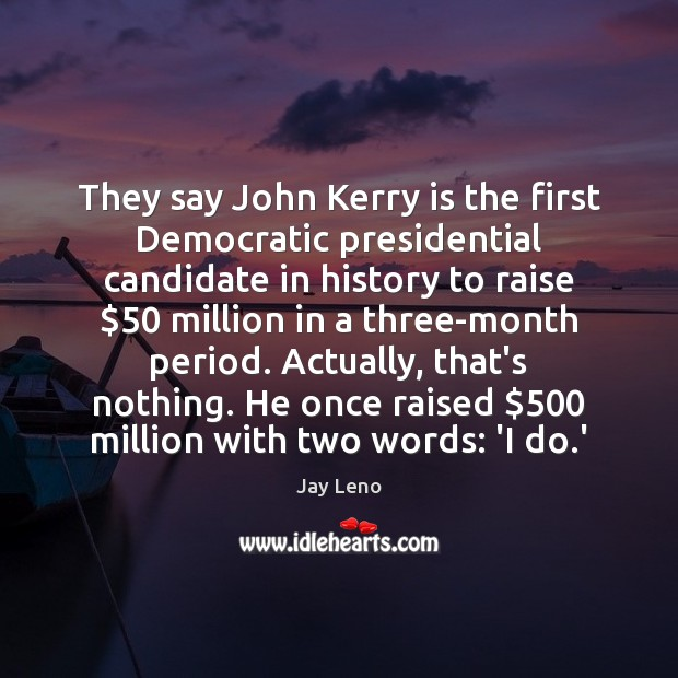 They say John Kerry is the first Democratic presidential candidate in history Image