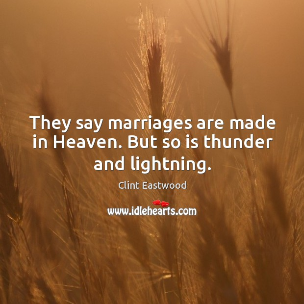 They say marriages are made in heaven. But so is thunder and lightning. Image