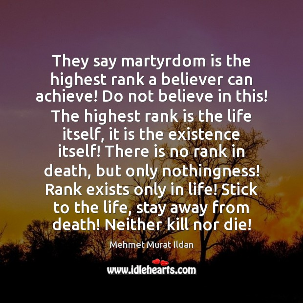 Image, They say martyrdom is the highest rank a believer can achieve! Do