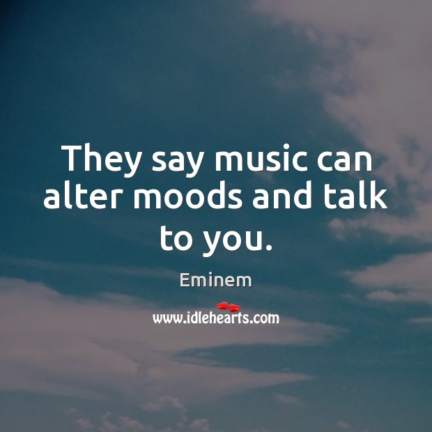They say music can alter moods and talk to you. Image